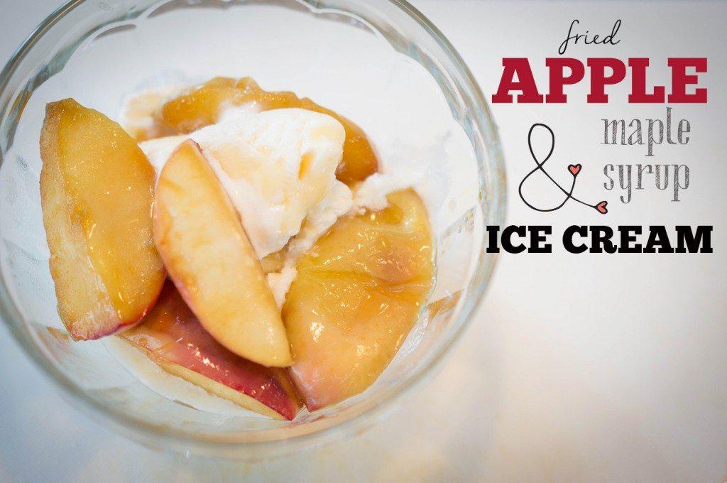 fried apple & maple syrup ice cream